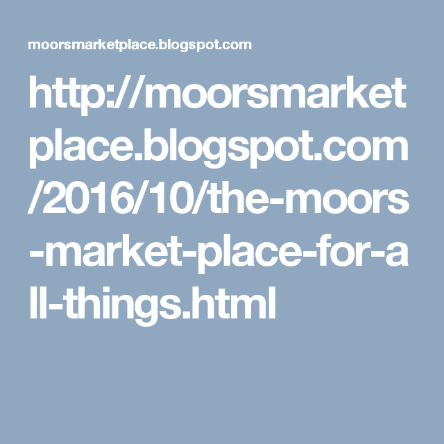 http://moorsmarketplace.blogspot.com/2016/10/the-moors-market-place-for-all-things.html