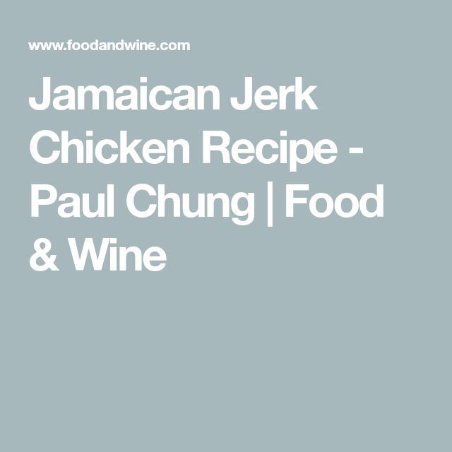 Jamaican Jerk Chicken Recipe Paul Chung Food Wine Winerecipes