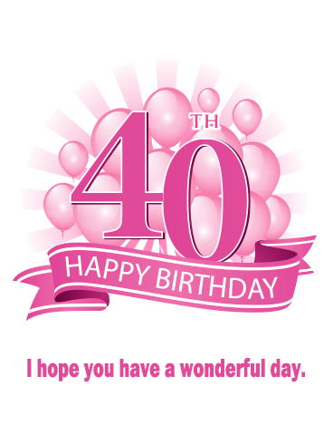 Pink Balloon Happy 40th Birthday Card. Nothing screams