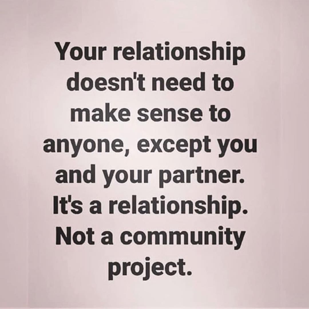 Image May Contain Text That Says Your Relationship Doesn T Need To Make Sense To Anyone Except Mind Your Own Business Quotes Talking Quotes Community Quotes