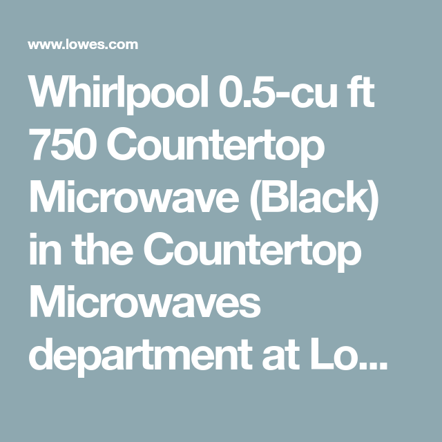 Whirlpool 0 5 Cu Ft 750 Countertop Microwave Black In The Countertop Microwaves Department At Lowes Com In 2020 Black Microwave Countertop Microwave Microwave