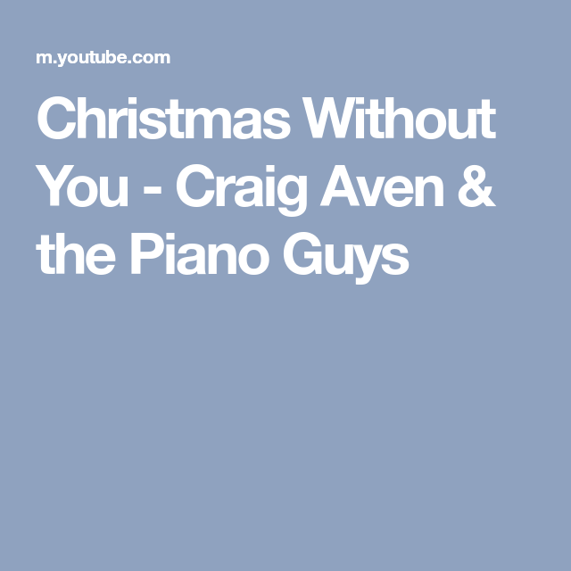 Christmas Without You Craig Aven The Piano Guys Piano Man Piano Craig