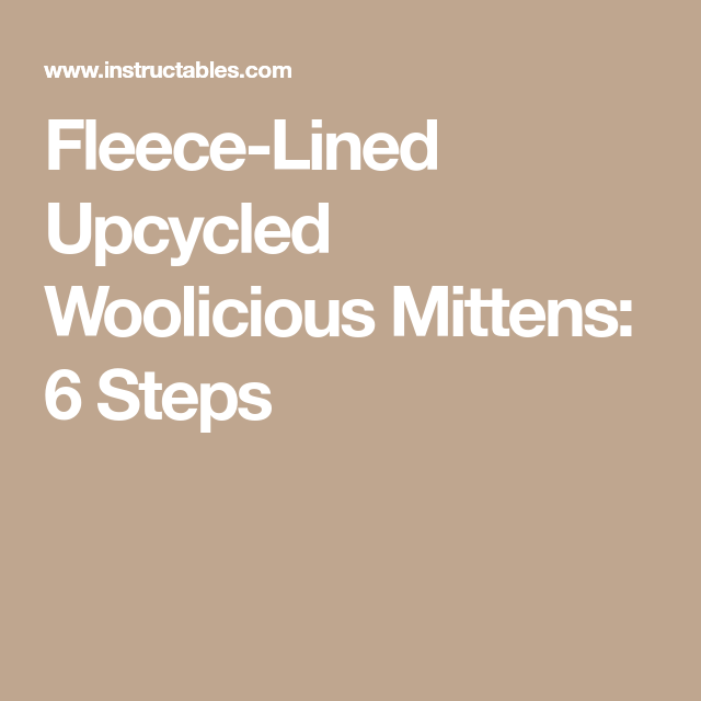 95f8b64af Fleece-Lined Upcycled Woolicious Mittens  6 Steps