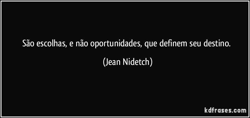 frase-sao-escolhas-e-nao-oportunidades-que-definem-seu-destino-jean-nidetch-159819.jpg (850×400)