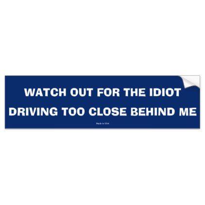 Funny driving too close bumper sticker
