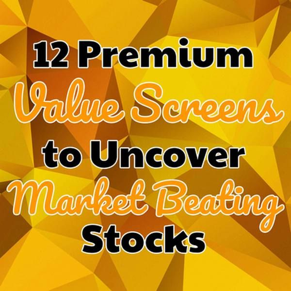 12 Premium Value Screens to Uncover Market Beating Stocks