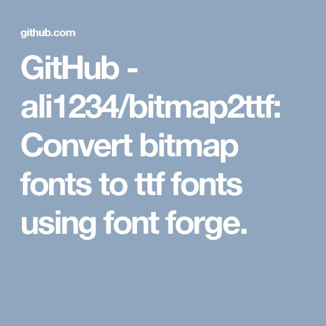 GitHub - ali1234/bitmap2ttf: Convert bitmap fonts to ttf