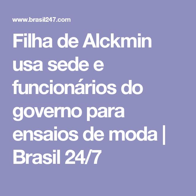 Filha de Alckmin usa sede e funcionários do governo para ensaios de moda | Brasil 24/7