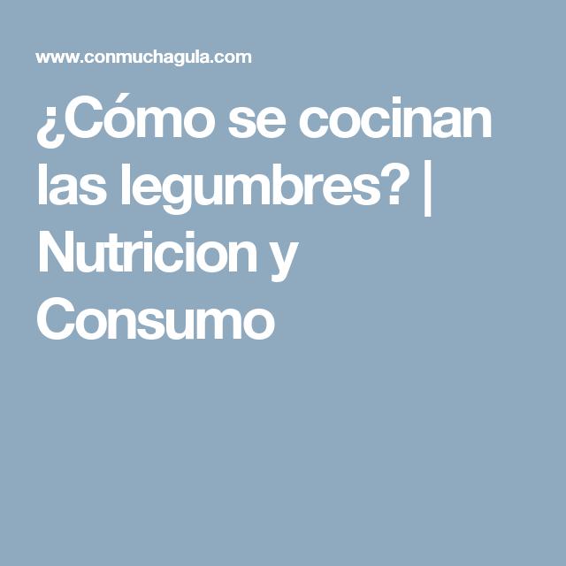 ¿Cómo se cocinan las legumbres? | Nutricion y Consumo