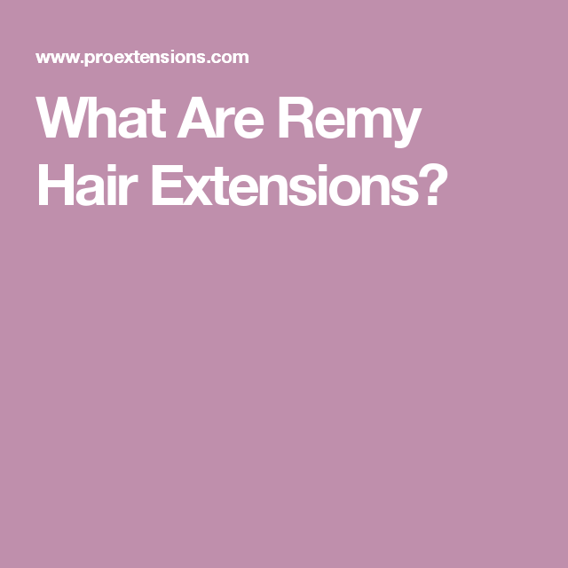 What Are Remy Hair Extensions Hair Pinterest Remy Hair Remy