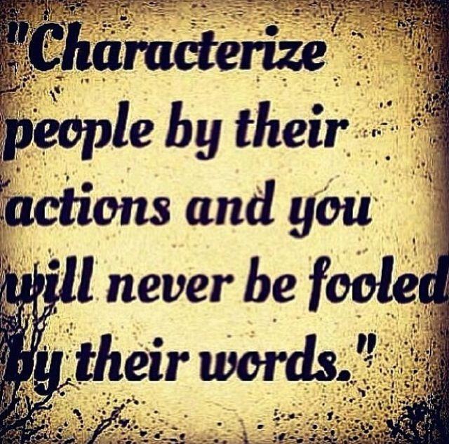 Cataloga a la gente por sus acciones para que nunca seas engañado por sus palabras...MUY BUENO!!