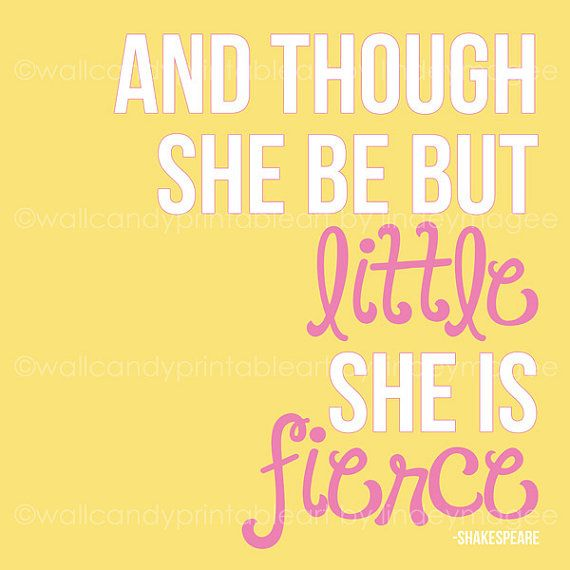 And though she be but little she is fierce (Shakespeare); nursery ...
