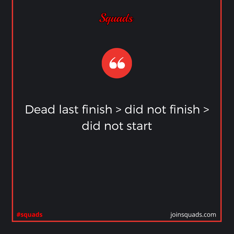 Dead last finish > did not finish > did not start #squad #squads #joinsquads #workout #fitness #well...