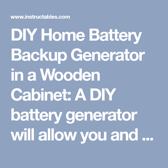 Diy Home Battery Backup Generator In A Wooden Cabinet Battery Backup Backup Generator Home Diy