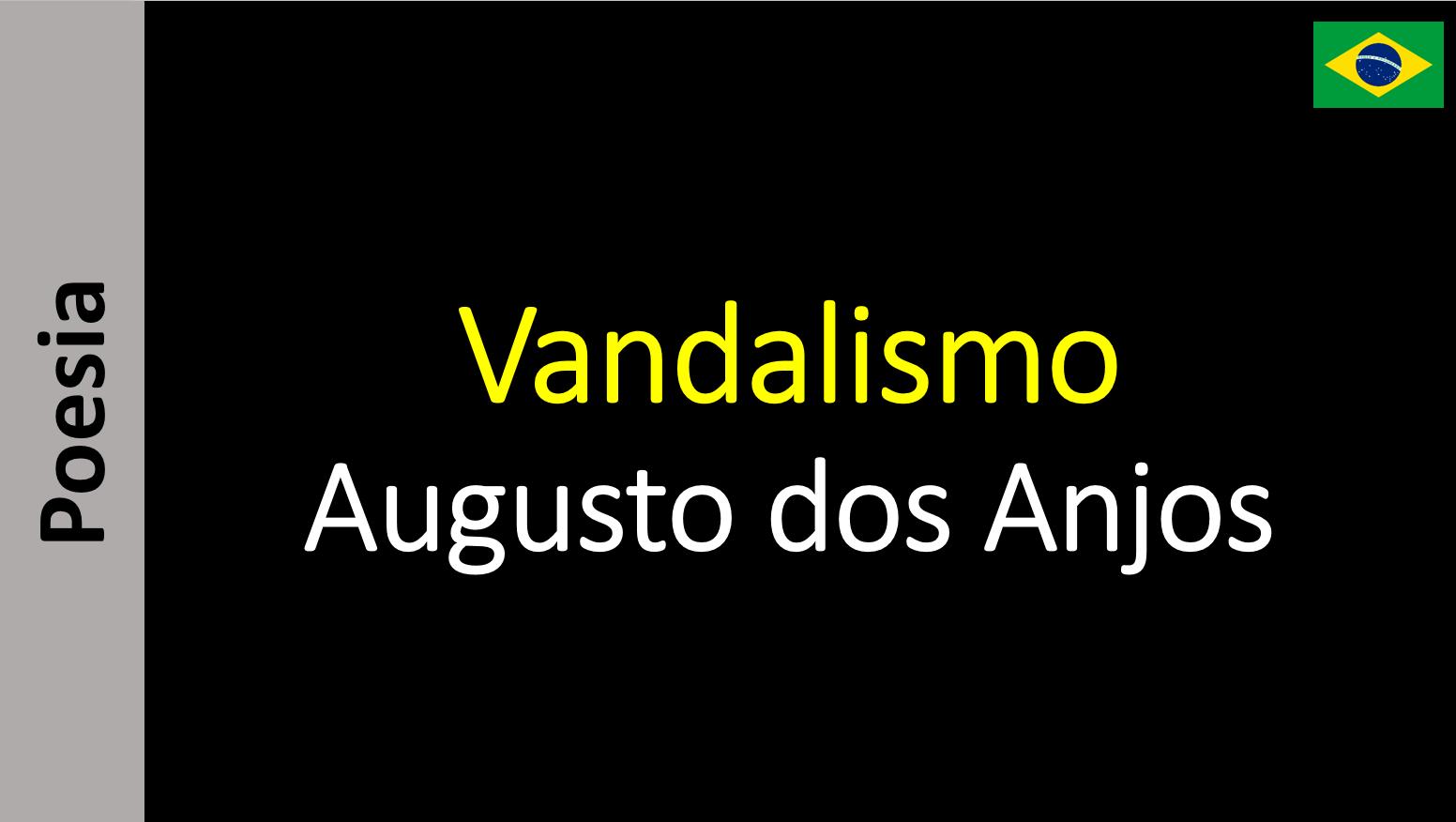 Augusto dos Anjos - Vandalismo