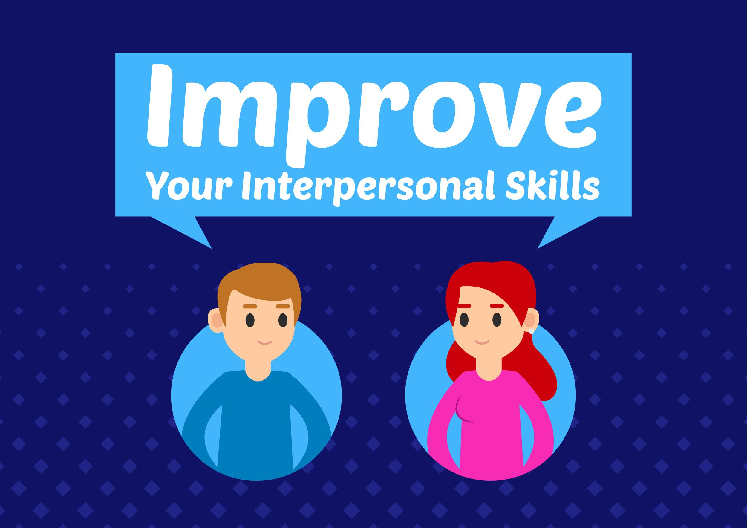 Improving Your Interpersonal Skills In 12 Actionable Steps