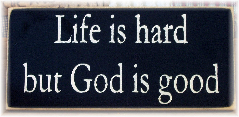 So True Life Is Hard God Is Good Good Scriptures