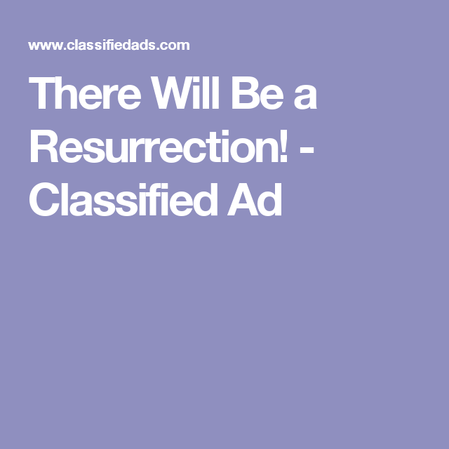 There Will Be a Resurrection! - Classified Ad