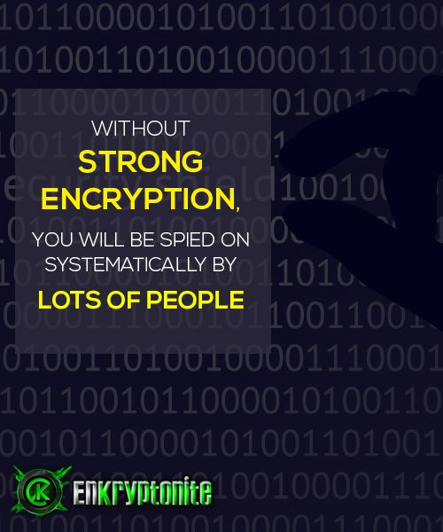 Without Strong Encryption, You Will Be Spied On