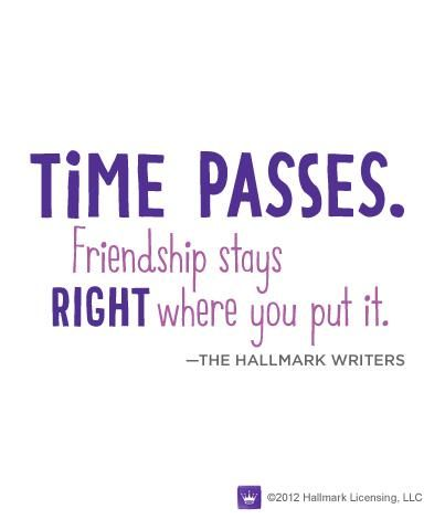 "Quotes About Time Passing Endearing Time Passesfriendship Stays Right Where You Put It""  Blessings"