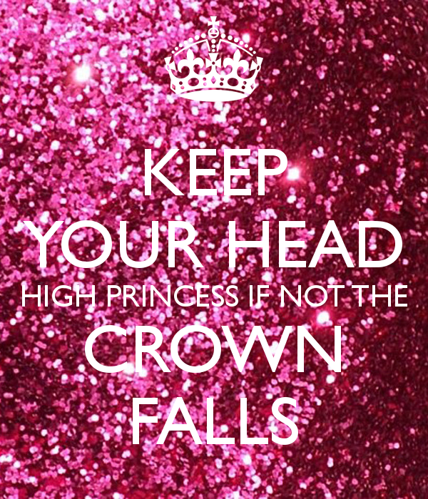 Keep Your Head Up Princess Keep Your Head High Princess If Not The