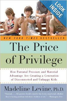 The Price of Privilege: How Parental Pressure and Material Advantage Are Creating a Generation of Disconnected and Unhappy Kids: Madeline, P...