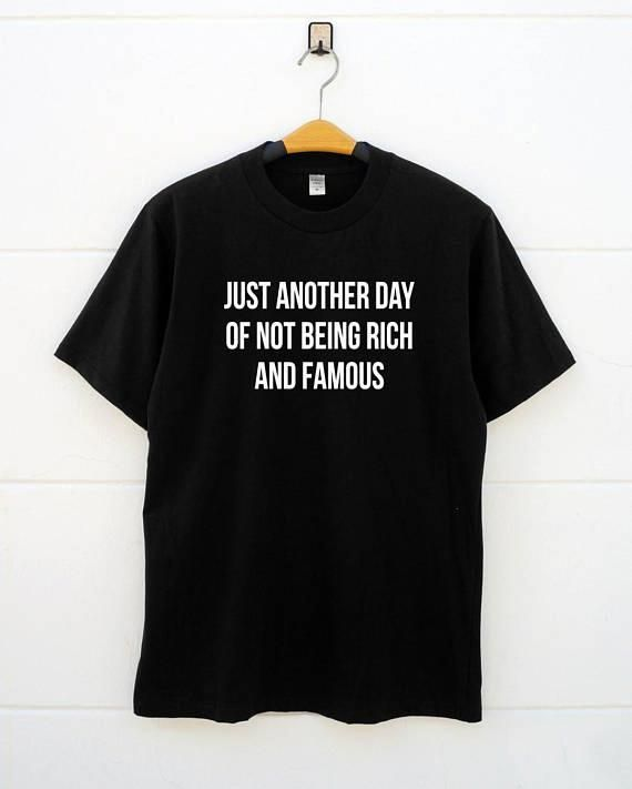 Just Another Day Of Not Being Rich And Famous Tshirts Fashion With Sayings Gift