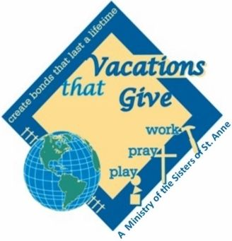 Vacations That Give is a ministry of the Community of the Sisters of St. Anne.  Our tag line is Work, Pray, Play.  This summer a group of volunteers will be traveling to Puerto Rico for the month of July.  We need your help in providing ...
