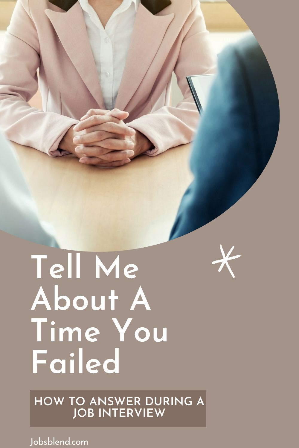 Tell Me About A Time You Failed In 2021 Behavioral Interview Questions Common Interview Questions Interview Answers