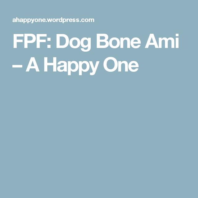 FPF: Dog Bone Ami – A Happy One