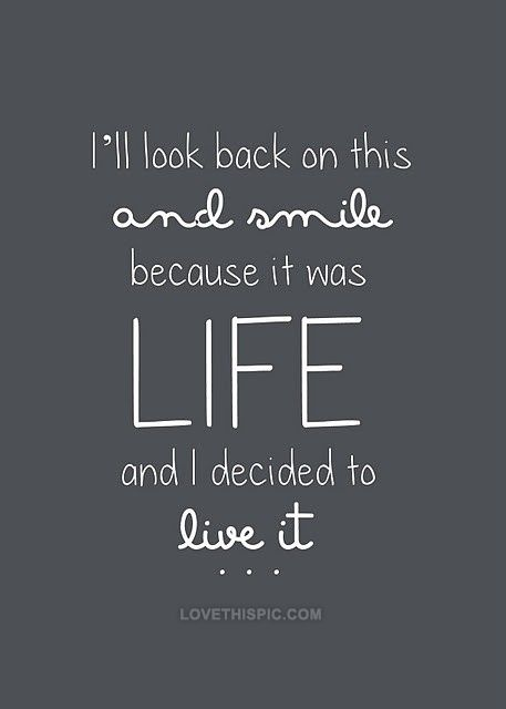 Because It Was Life And I Decided To Live It Happiness Words