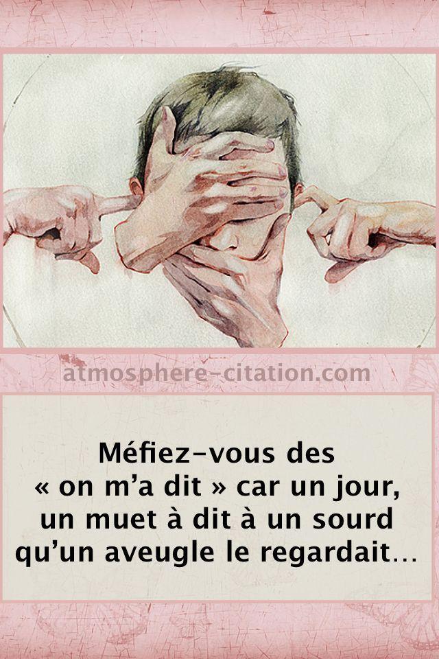 Life Quotes Mefiez Vous Des On Ma Dit Car Un Jour Un Muet A Dit A Un Sourd Qu Citations Humour French Quotes Quote Citation