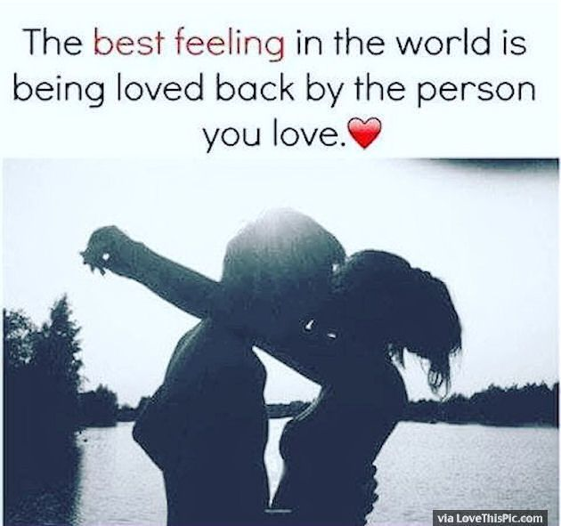 The Best Feeling In The World Is Being Loved Back By The Person