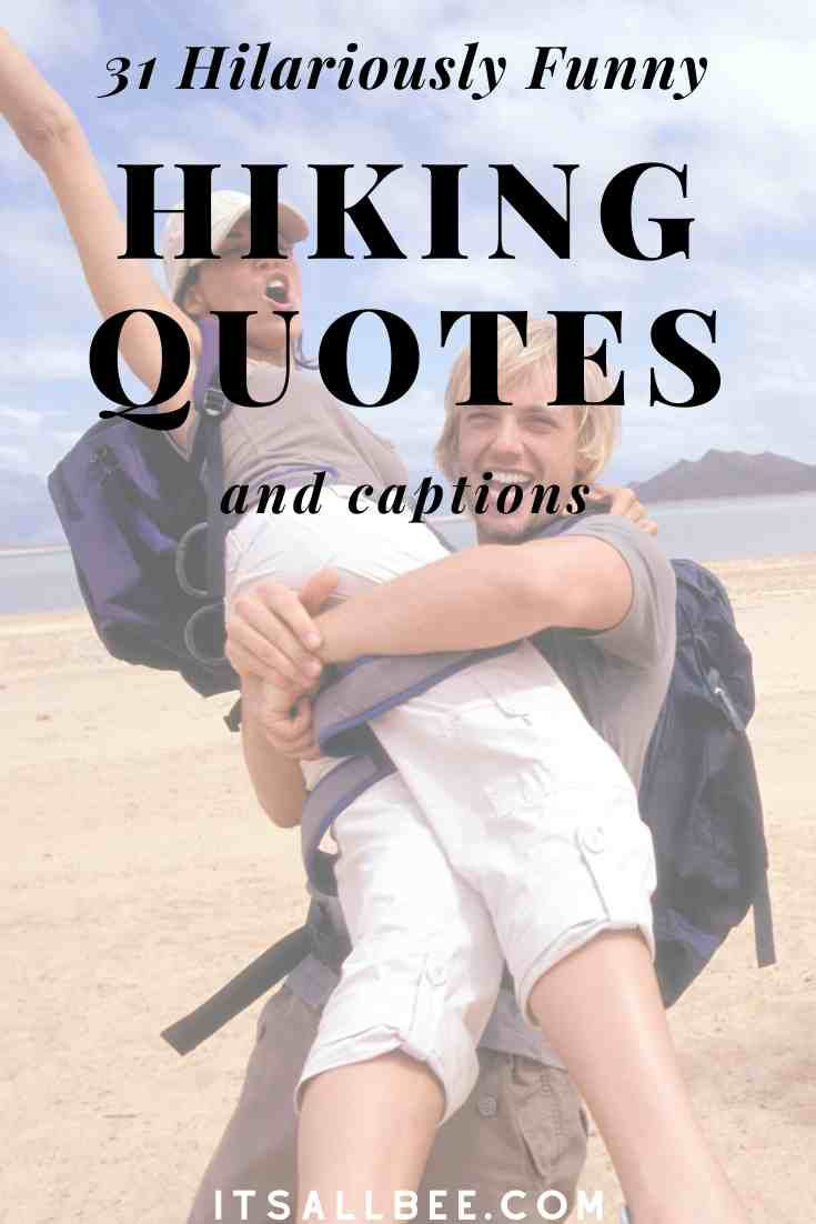 31 Funny Hiking Quotes Sayings For Nature Lovers Itsallbee Solo Travel Adventure Tips Hiking Quotes Funny Funny Hiking Hiking Quotes