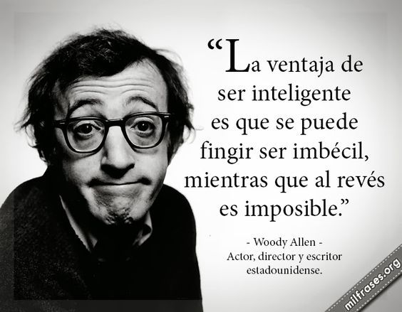 ajajaja #unpocodehumor La ventaja de ser inteligente según #woodyallen