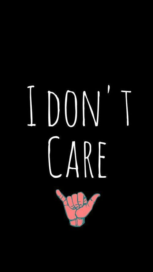 I Don T Care Wallpaper Quotes Screen Wallpaper Funny Wallpapers