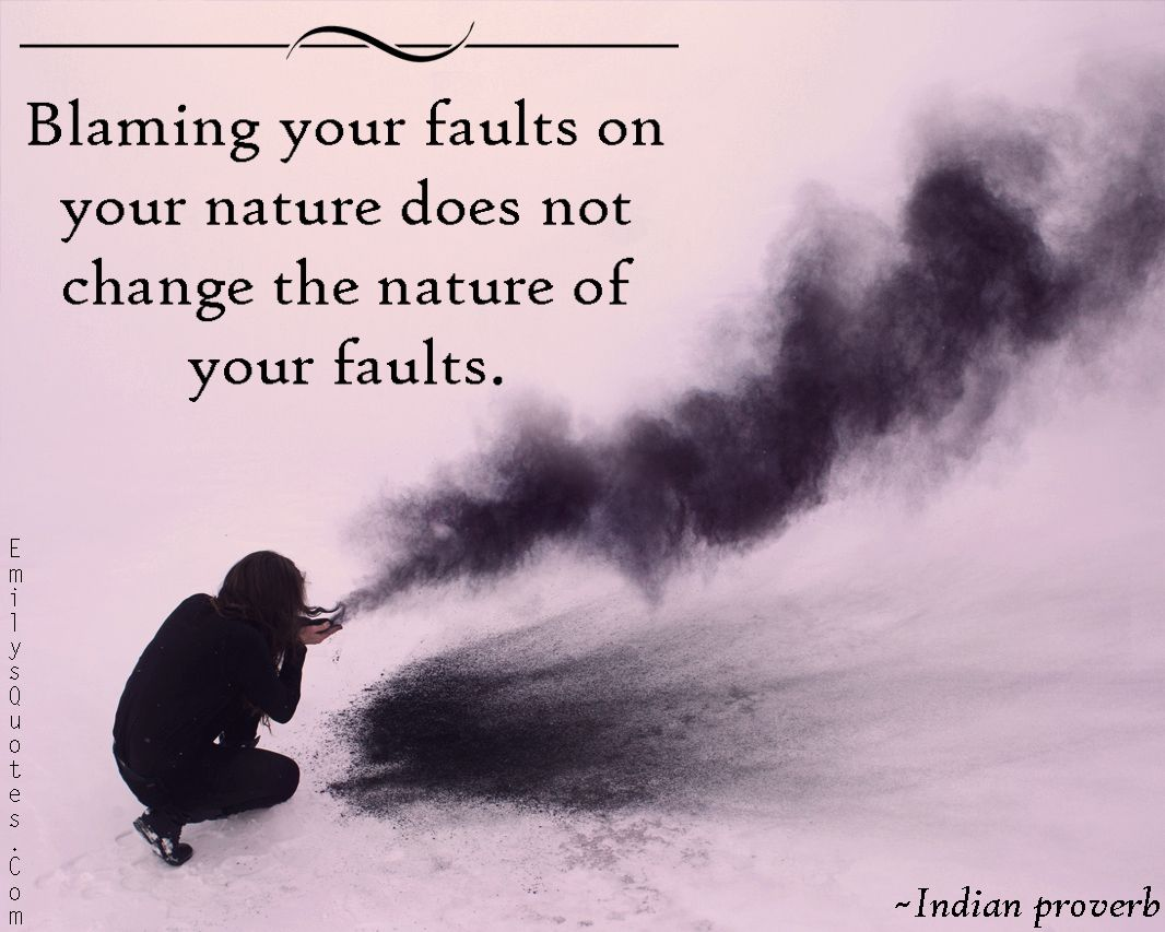 """Life Proverbs Quotes Indian Proverb""""Blaming Your Faults On Your Nature Does Not"""