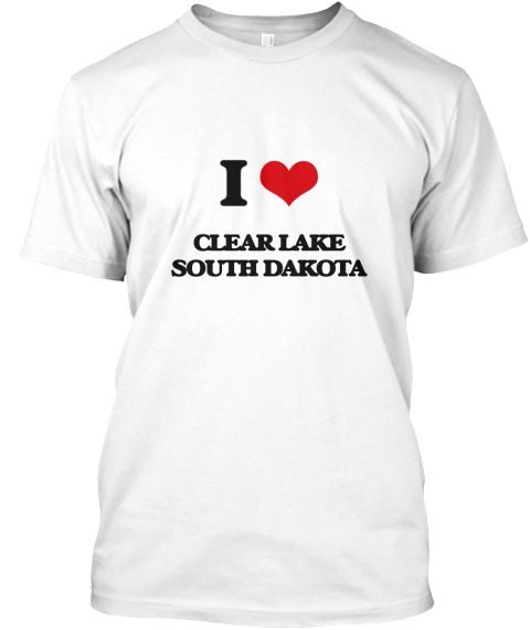 I Love Clear Lake South Dakota White T-Shirt Front - This is the perfect gift for someone who loves Clear Lake. Thank you for visiting my page (Related terms: I Love,I Love Clear Lake South Dakota,I Love Clear Lake South Dakota,Clear Lake,Deuel,Clear Lake Tra ...)
