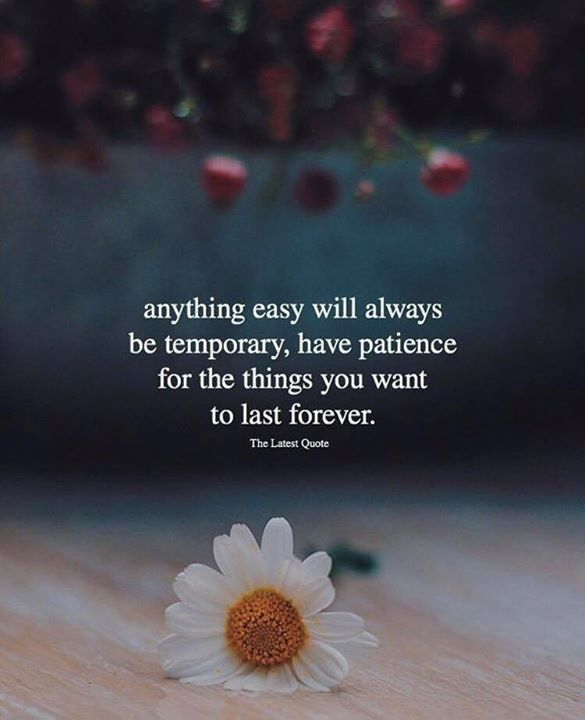 Inspirational Positive Quotes :anything easy will always be temporary have patience for the things you want to …