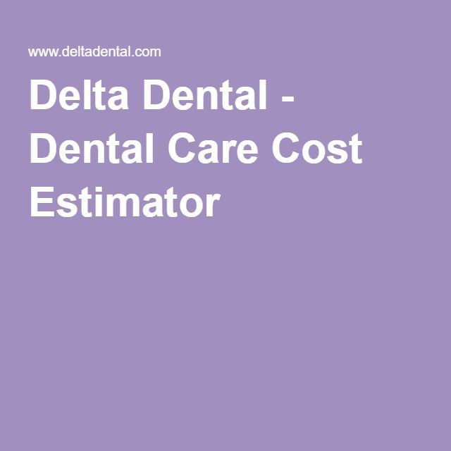 Delta Dental Dental Care Cost Estimator With Images