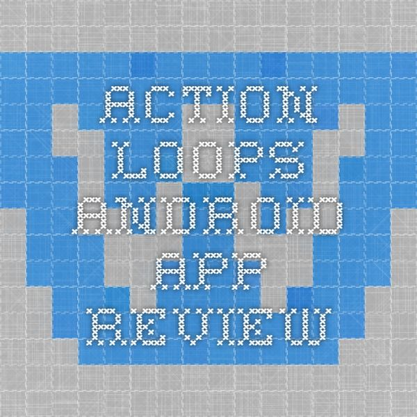 Action Loops Android App review Apps, Software and Video Game