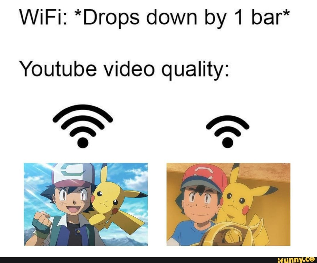 Wifi Drops Down By 1 Bar Youtube Video Quality Ifunny Memes Youtube Videos Youtube Memes