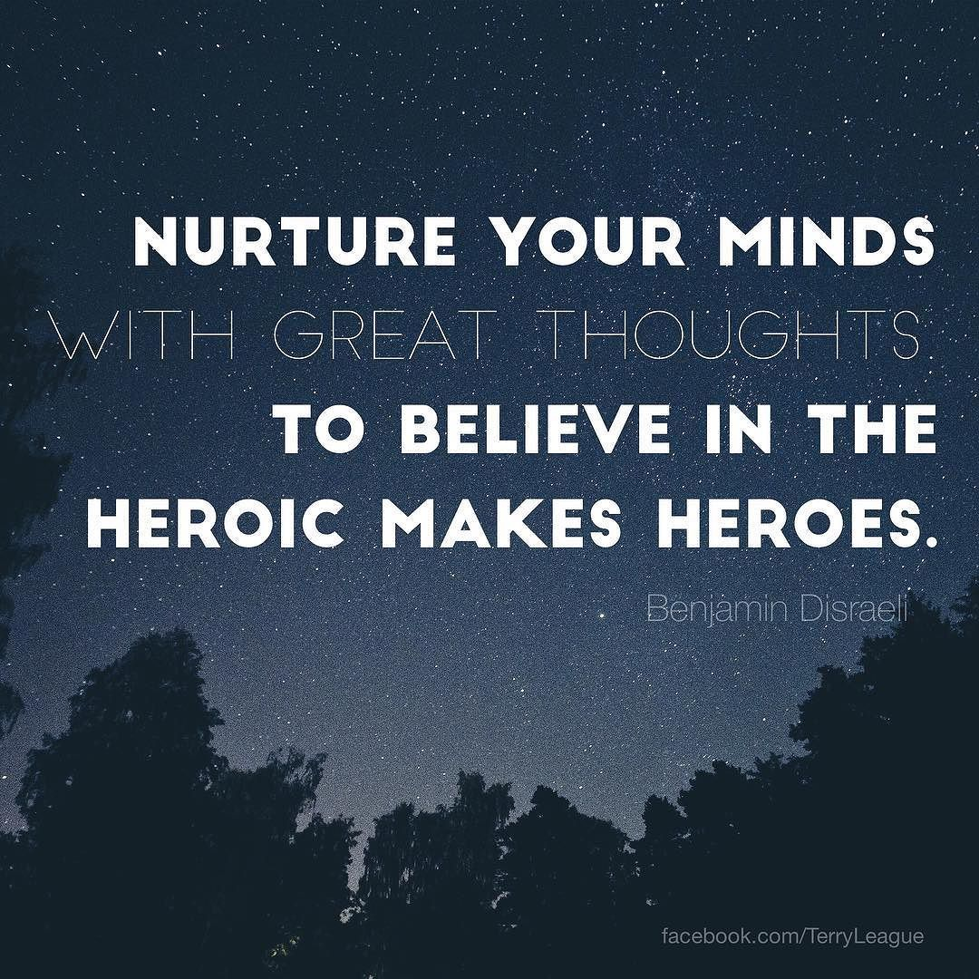 """""""Nurture your minds with great thoughts. To believe in the heroic makes heroes."""" #quote #terryleague"""