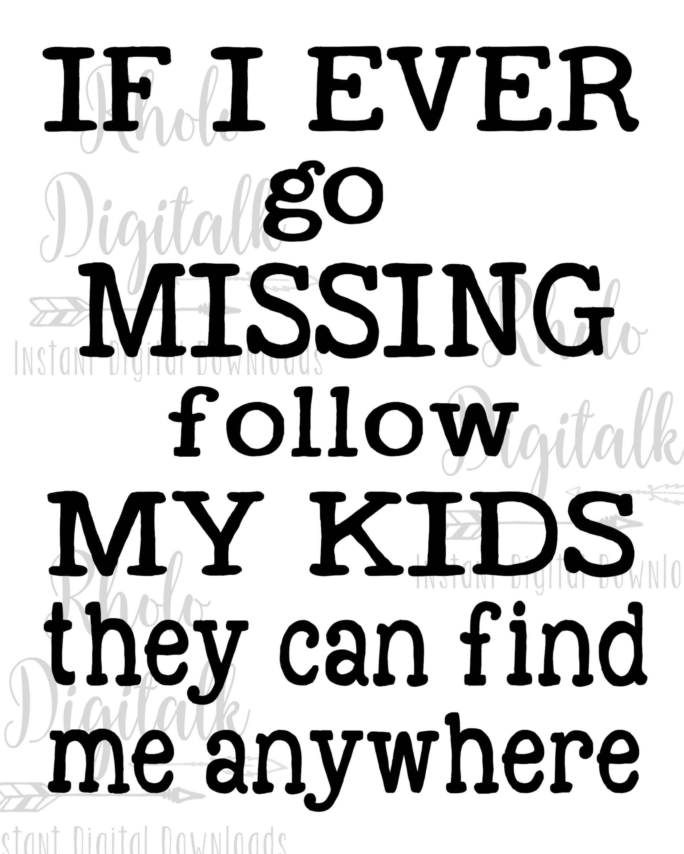 If my kids ever go missing-Instant digital download