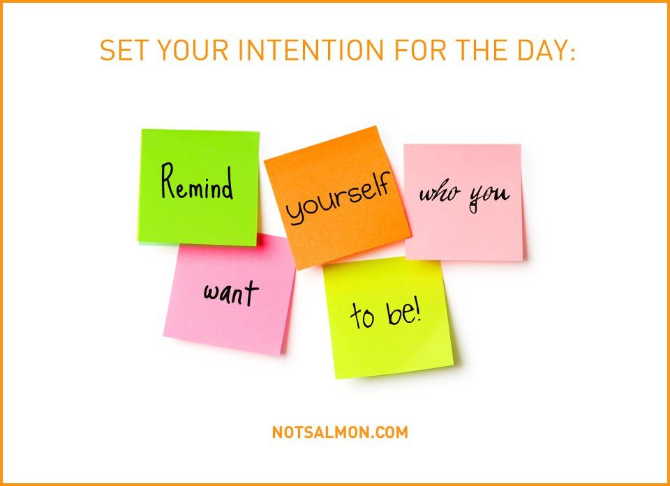 "<3 ""Set Your Intention For The Day: Remind yourself who you want to be."" ~ Karen Salmansohn"