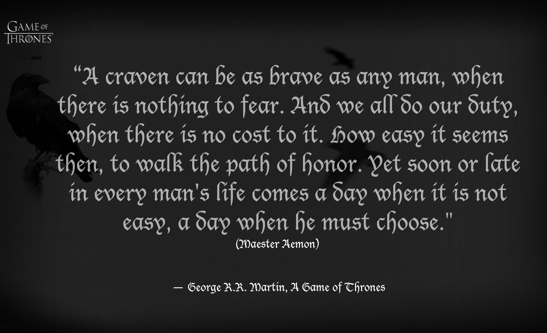 Game of Thrones quote (I don't watch the show, but this is a great quote.)