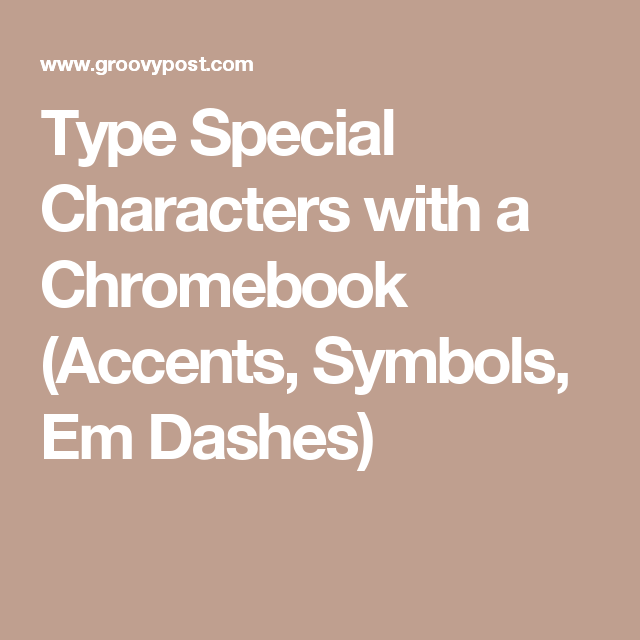 Type Special Characters With A Chromebook Accents Symbols Em