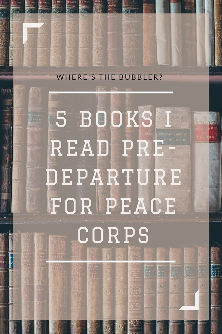 5 Books I Ve Read To Prepare For The Peace Corps