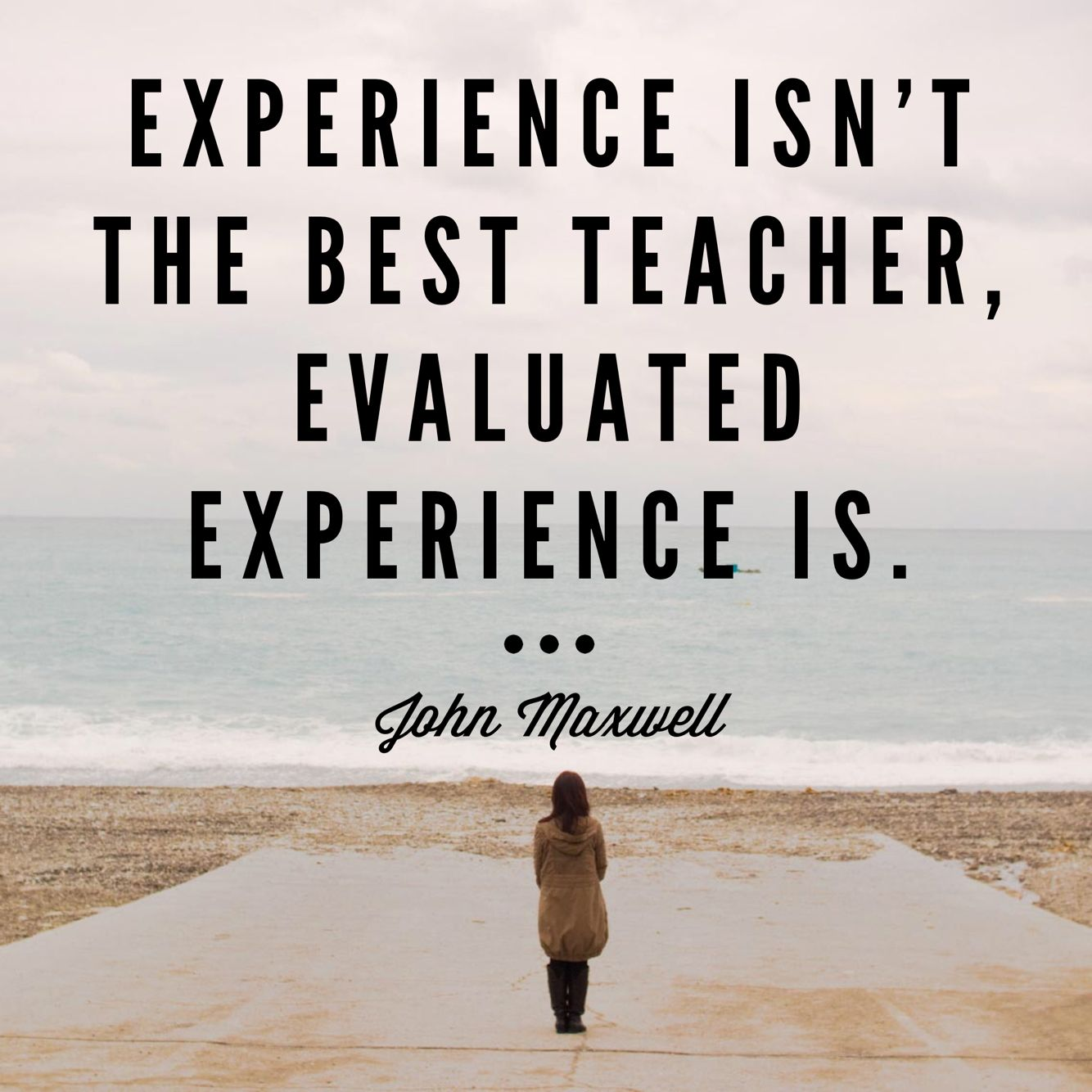 Experience Isnt The Best Teacher Evaluated Experience Is John C