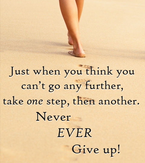 it's your road and yours alone. Never give up!